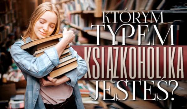 Którym typem książkoholika jesteś?