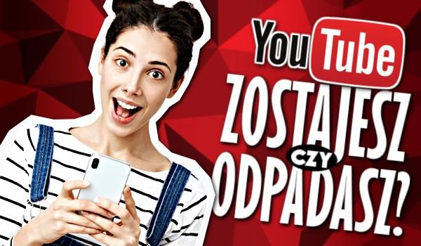 Zostajesz czy odpadasz? – YouTube!