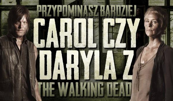 """Przypominasz bardziej Carol czy Daryla z """"The Walking Dead""""?"""