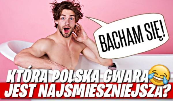 Która polska gwara jest najśmieszniejsza?