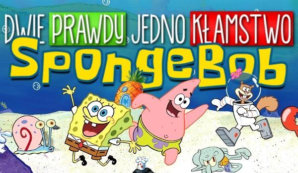 Dwie prawdy, jedno kłamstwo – SpongeBob!