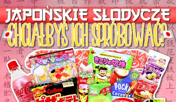 Japońskie słodycze! – Chciałbyś je spróbować?