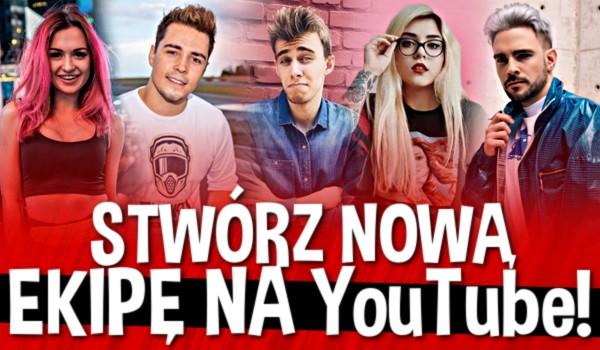Stwórz nową ekipę na YouTube!