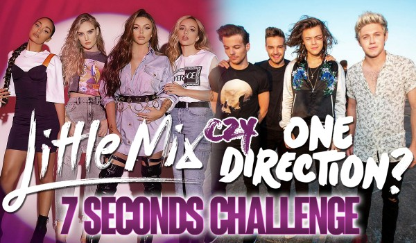 Little Mix czy One Direction? — 7 seconds challenge!