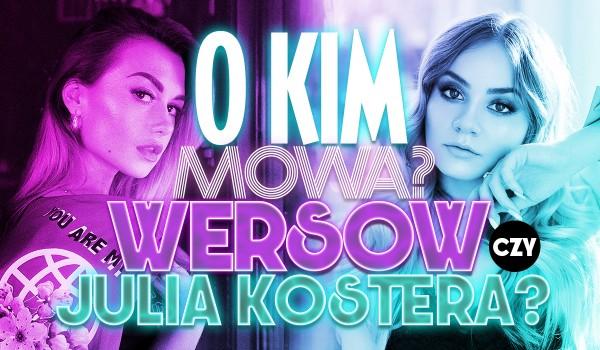 Wersow czy Julia Kostera? – O kim mowa?