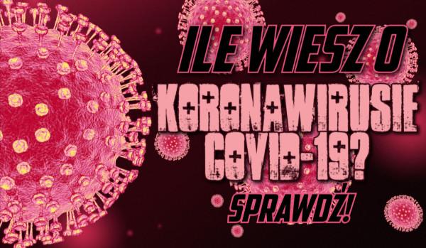 Ile wiesz o koronawirusie SARS-CoV-2?
