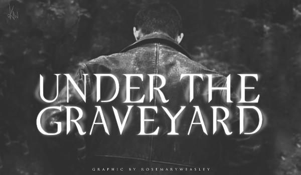 Under the Graveyard #1