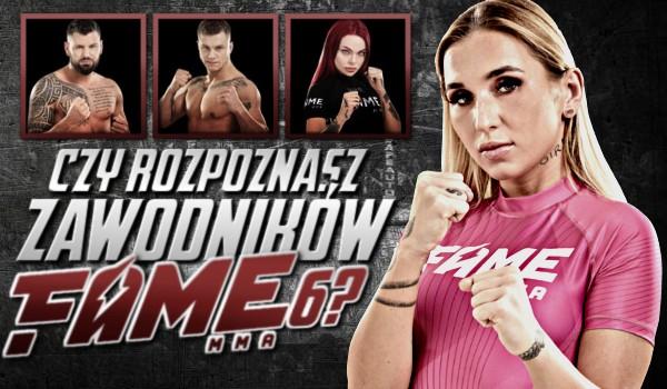 Rozpoznasz zawodników Fame MMA 6?