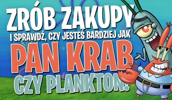 Zrób zakupy i sprawdź, czy jesteś bardziej jak pan Krab czy Plankton!