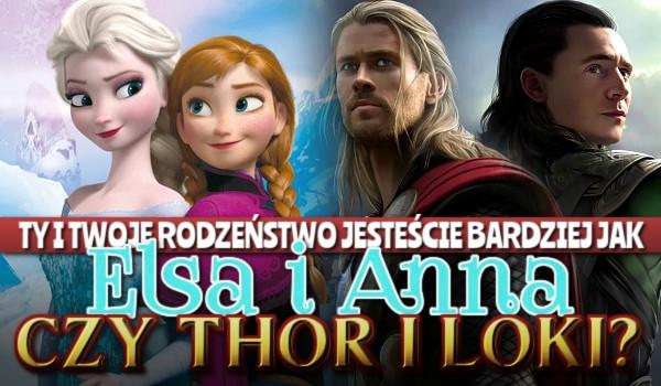 Ty i Twoje rodzeństwo jesteście bardziej jak Elsa i Anna czy jak Thor i Loki?