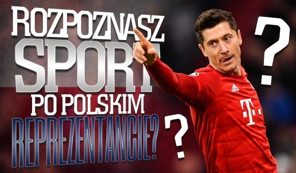 Czy uda Ci się rozpoznać sport po polskich reprezentantach?