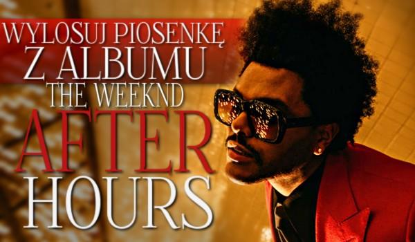 """Wylosuj piosenkę z albumu The Weeknd """"After Hours""""!"""