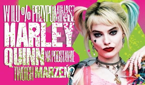 W ilu % przypominasz Harley Quinn – na podstawie Twoich marzeń?