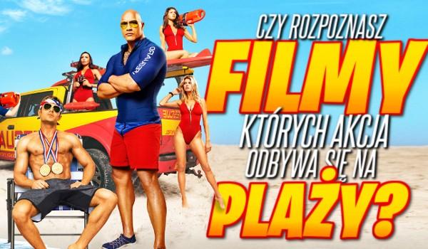 Czy rozpoznasz filmy, których akcja odbywa się na plaży?