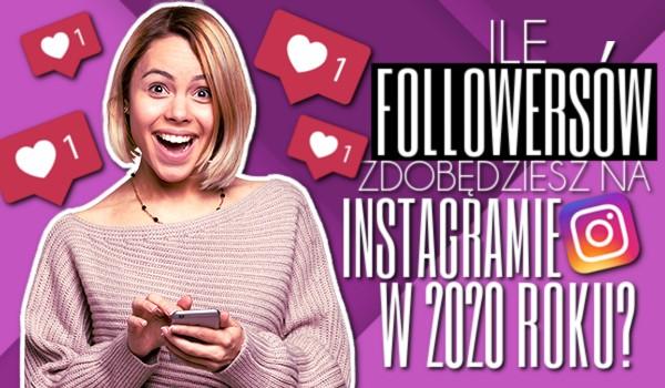 Ilu Followersów zdobędziesz na Instagramie w 2020?