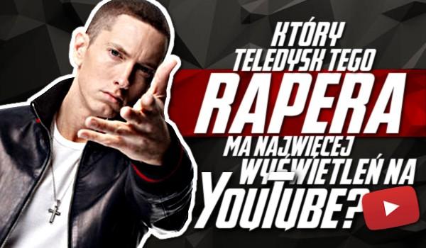 Który teledysk tego rapera ma najwięcej wyświetleń na YouTube?