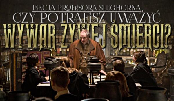 Lekcja profesora Slughorna. Czy potrafisz uwarzyć Wywar Żywej Śmierci?
