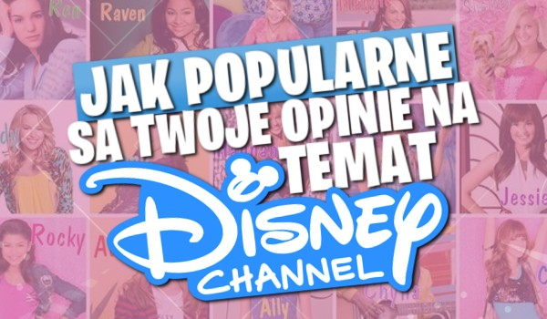 Jak popularne są Twoje opinie na temat Disney Channel? Głosowanie!