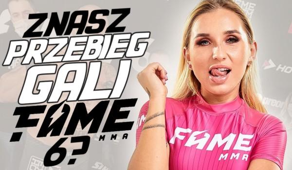 Czy znasz przebieg Fame MMA 6?