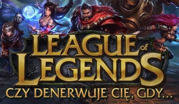 """Pytania z serii """"Czy denerwuje Cię, gdy ktoś… ?"""" – edycja dla graczy League of Legends!"""