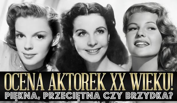 Ocena aktorek XX wieku – czy ta kobieta jest piękna, przeciętna czy brzydka?