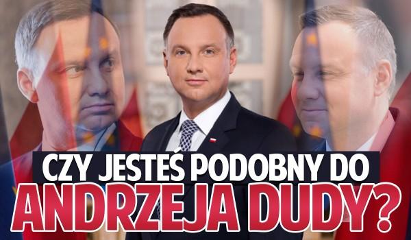 Czy jesteś podobny do Andrzeja Dudy?
