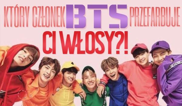 Który członek BTS przefarbuje Ci włosy?