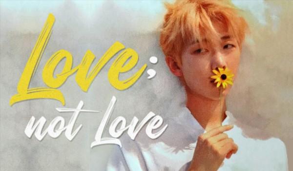 Love; not Love