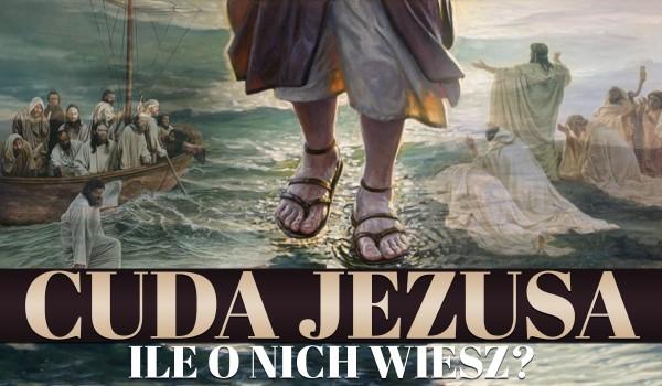 Cuda Jezusa: Ile o nich wiesz?