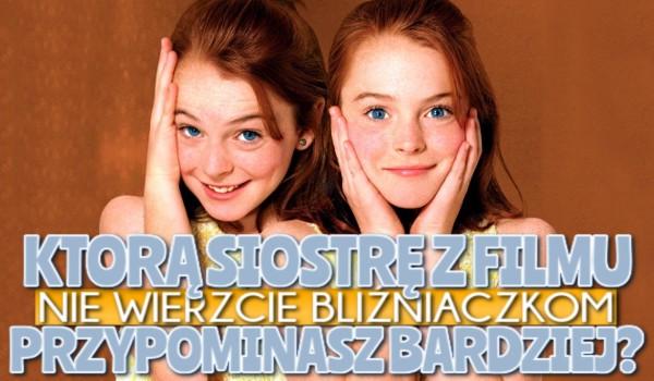 """Którą siostrę z filmu """"Nie wierzcie bliźniaczkom"""" przypominasz bardziej?"""