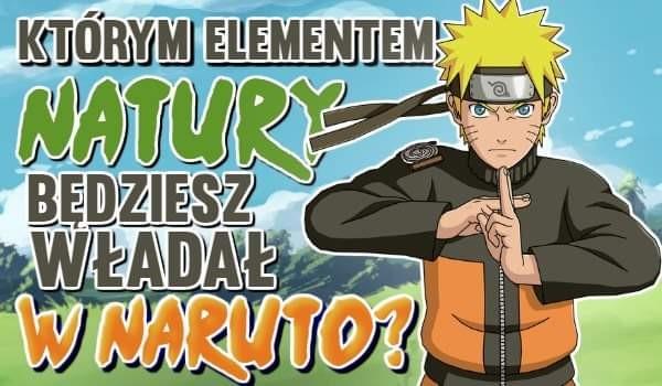 Którym elementem natury będziesz władać w świecie Naruto?
