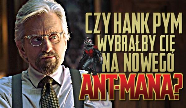 Czy Hank Pym wybrałby Cię na nowego Ant-Mana?