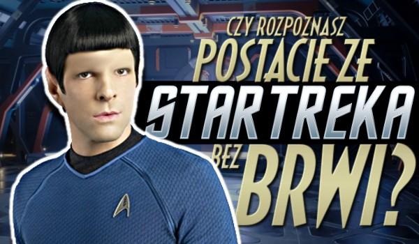 """Czy rozpoznasz postacie ze """"Star Treka"""" bez brwi?"""