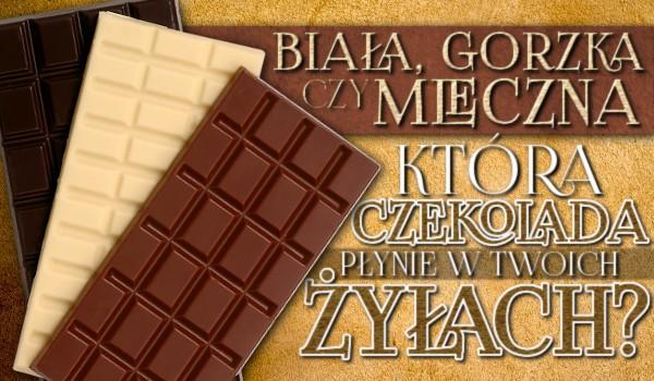 Biała, gorzka czy mleczna. Która czekolada płynie w Twoich żyłach?