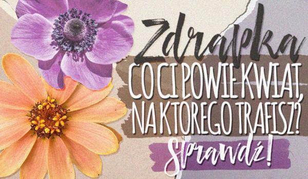 Zdrapka – Co Ci powie kwiat, na którego trafisz?