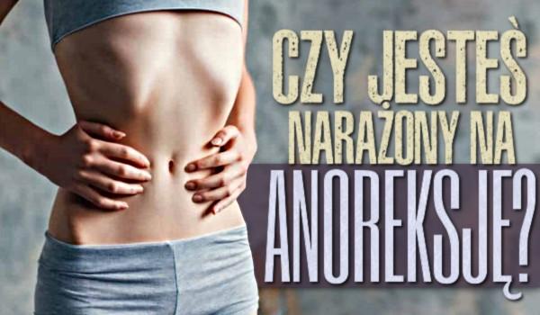 Czy jesteś narażony na anoreksję?