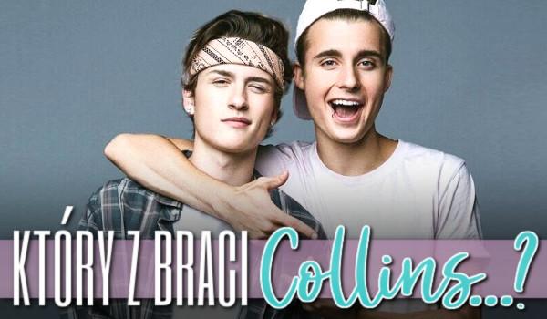 Który z braci Collins…?