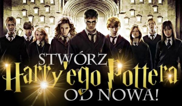 """Stwórz """"Harry'ego Pottera"""" od nowa! Głosowanie!"""