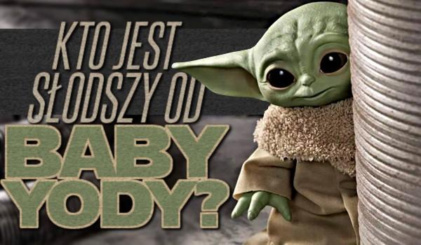 Kto jest słodszy od Baby Yody?