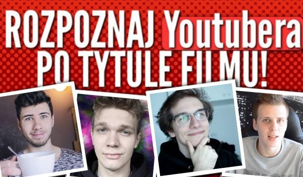 Rozpoznaj YouTubera po tytule filmu! #3