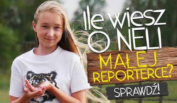 Ile wiesz o Neli Małej Reporterce?
