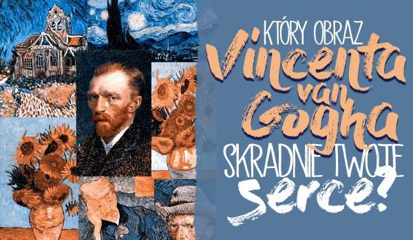 Który obraz Vincenta van Gogha skradnie Twoje serce?