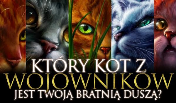 Który kot z Wojowników jest Twoją bratnią duszą?