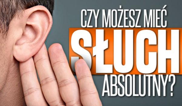Czy możesz mieć słuch absolutny?