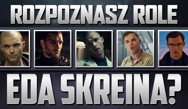 Czy rozpoznasz wszystkie role Eda Skreina?