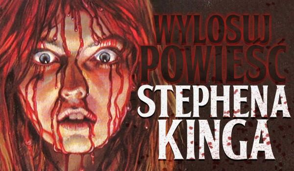 Wylosuj powieść Stephena Kinga!