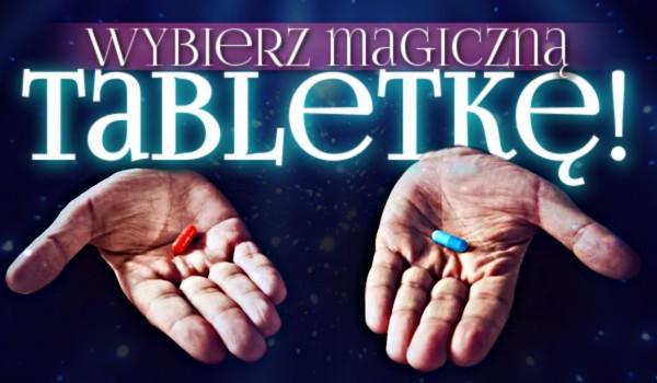 Wybierz magiczną tabletkę! Głosowanie