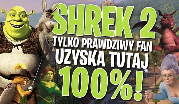 """Tylko prawdziwy fan """"Shreka 2"""" uzyska tutaj 100%!"""