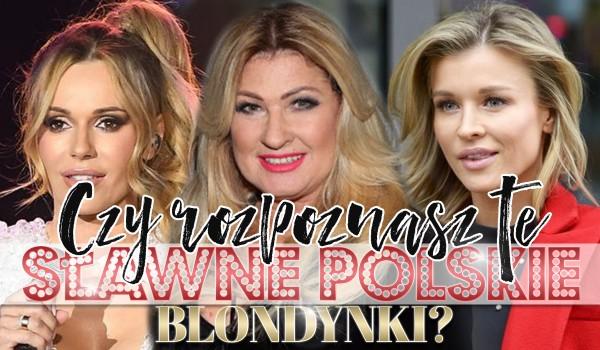 Czy rozpoznasz te sławne, polskie blondynki?
