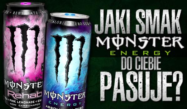 Jaki smak Monster Energy pasuje do Ciebie?